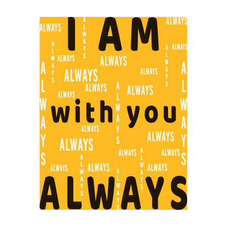 I am with You Always. Biblical phrase from Matthew Gospel. Christian lettering. Religious quote. Biblical Scripture. Black, yellow and white design for print, postcard, flyer, t-shirt, banner, poster. Ilustração
