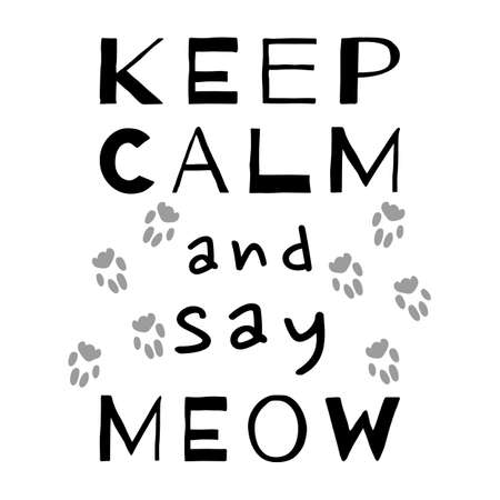 Keep Calm and say Meow. Cat calligraphy quote. Typography lettering. Feline phrase. Black and white vector design. Cat footprints. Motivational saying. Stylish slogan for postcard, print, poster. Ilustração