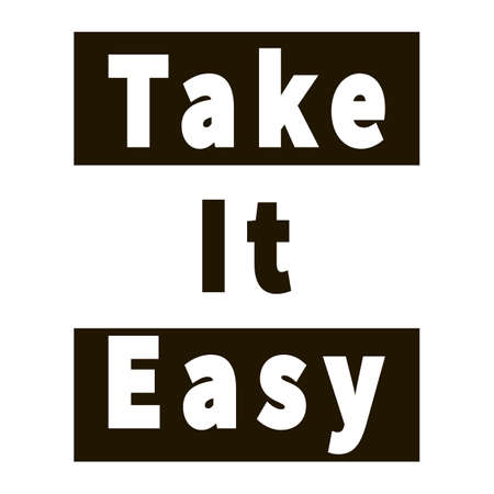 Take it easy. Motivational positive quote. Vector typography art lettering. Black and white colors. Inspiring life graphic slogan for badge, icon. Design for print, poster, t-shirt, postcard, flyer.