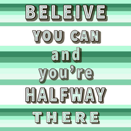 Believe you can and you're halfway there. Inspiration quote. Motivation saying. Typography art. Aquamarine striped backdrop. Lifestyle advice. Colorful design for banner, card, print, poster, t-shirt