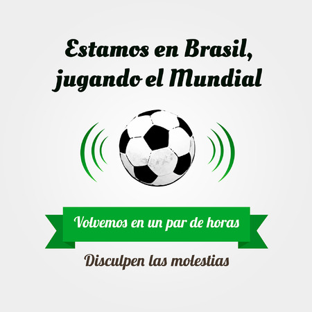 inconvenience: We are in Brazil, playing the Football World Cup  We come back in a couple of hours  Sorry for the inconvenience  Text in Spanish  Illustration