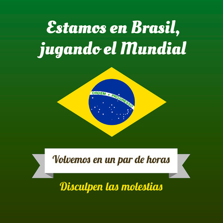 inconvenience: We are in Brazil, playing the Football World Cup  We come back soon  Sorry for the inconvenience  Text in Spanish
