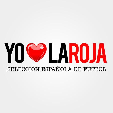 I love the red, Yo amo la roja, the Spanish soccer team, text in Spanish Vector