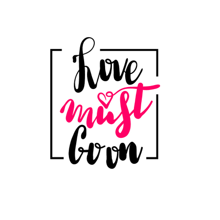 Love must go on philosophy hand lettering phrase. Romantic vector illustration Valentines Day card. Calligraphy holiday design Valentine isolated background. Grunge heart brush banner. Ilustrace