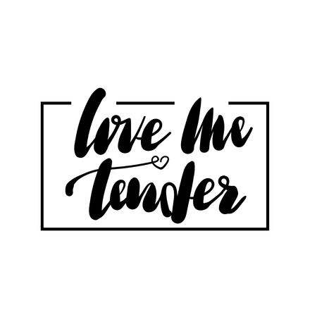 Love me tender philosophy hand lettering phrase. Romantic vector illustration Valentines Day card. Calligraphy holiday design Valentine isolated background. Grunge brush banner.