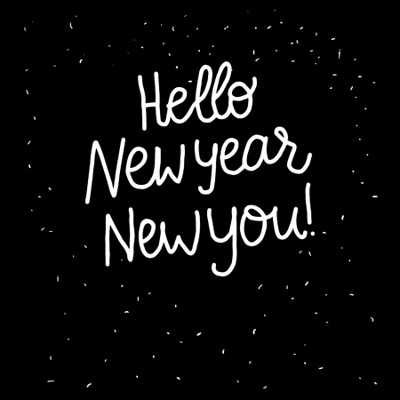 Hello New Year New you lettering inscription. Positive motivate phrase freehand type for self improvement. White hand drawn Vector isolated on black background. Space card