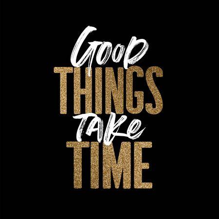 Las cosas buenas toman tiempo, cita de motivación inspiradora dorada y blanca.