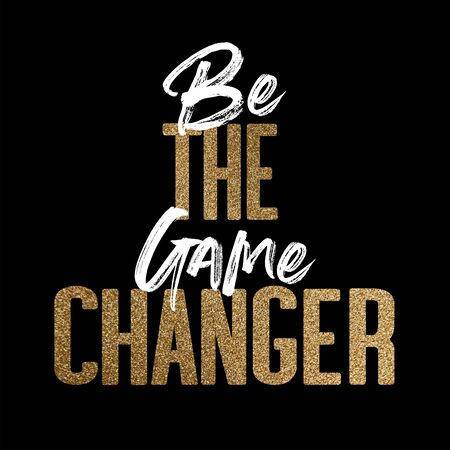 Be the game changer, gold and white inspirational motivation quote