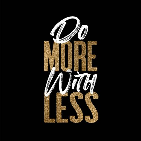 Do more with less, gold and white inspirational motivation quote