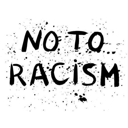 No racism vector poster. Wall graffiti painted text. Hand drawn lettering. Black textured letters with ink blots on white background. For banner, poster, card, sticker
