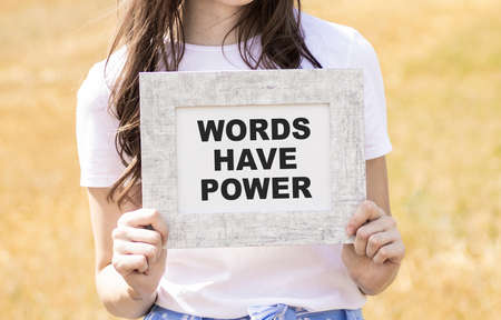 Words have power. Text label of a note in Notepad. The word is the result of a thought process, sounds with feelings and emotions.