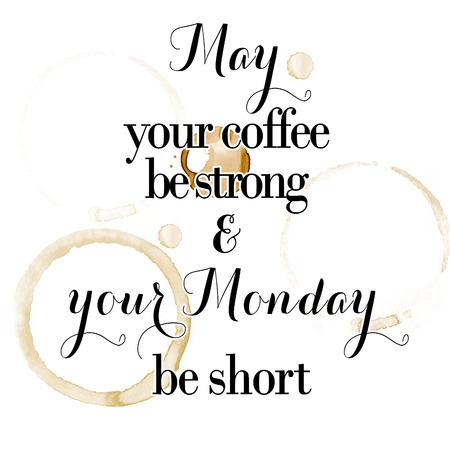 """""""Moge je korte maandag zijn en je koffie sterk zijn"""" citaat op een witte achtergrond en koffievlekken Stockfoto"""