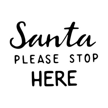 Hand drawn lettering - Santa Please stop here. Vector illustration, isolated on white 일러스트