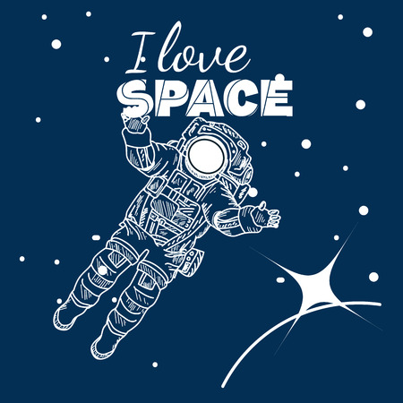 I love space poster, astronaut in space, hand drawn vector illustration