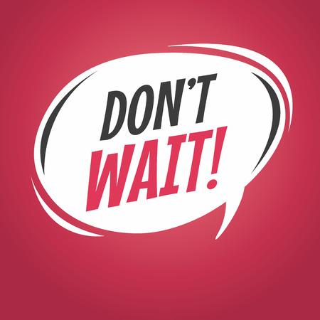 wait: Dont wait cartoon speech bubble vector