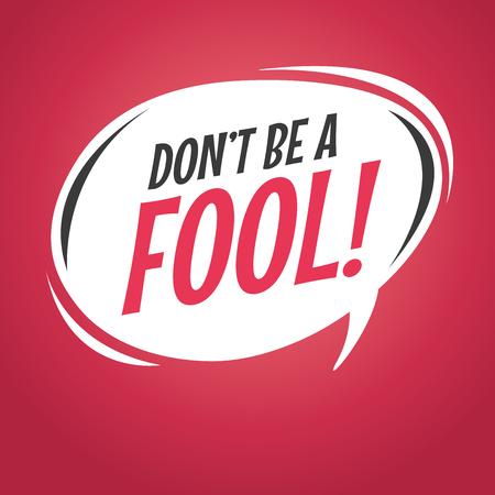 Don't be a fool retro speech bubble vector