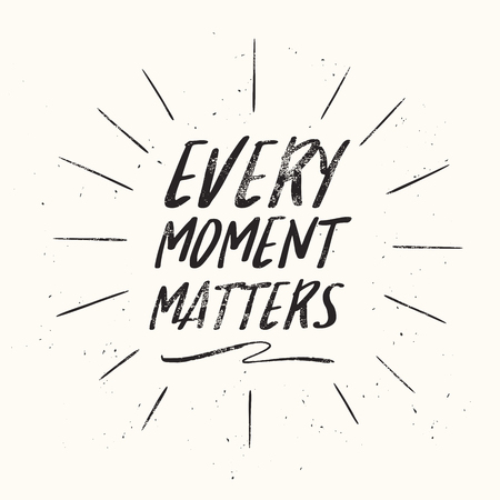 Motivational and inspirational quote - Every moment matters.