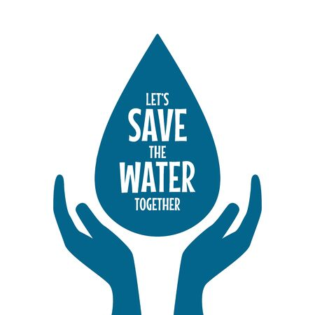 Save The Water. Hands holding drop save water. Concept of eco and world water day.