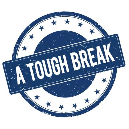 tough: A TOUGH BREAK stamp sign text word logo blue.