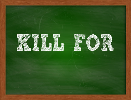 kill: KILL FOR handwritten chalk text on green chalkboard