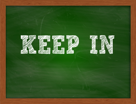 keep in: KEEP IN handwritten chalk text on green chalkboard