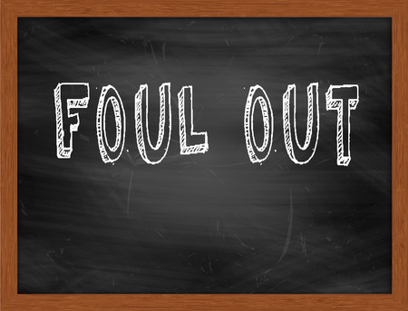 foul: FOUL OUT  hand writing text on black chalkboard