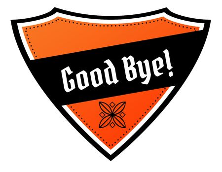 Orange and black shield with GOOD BYE   text. Illustration