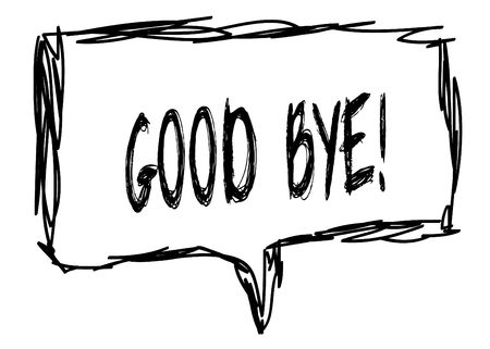 GOOD BYE   on a pencil sketched sign. Illustration graphic concept.