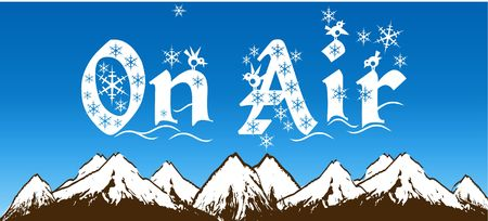 ON AIR written with snowflakes on blue sky and snowy mountains background. Illustration
