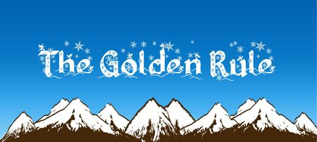 THE GOLDEN RULE written with snowflakes on blue sky and snowy mountains background. Illustration