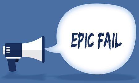 EPIC FAIL writing in speech bubble with megaphone or loudspeaker. Illustration concept
