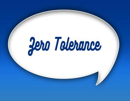 ZERO TOLERANCE text on dialogue balloon illustration graphic. Blue background.