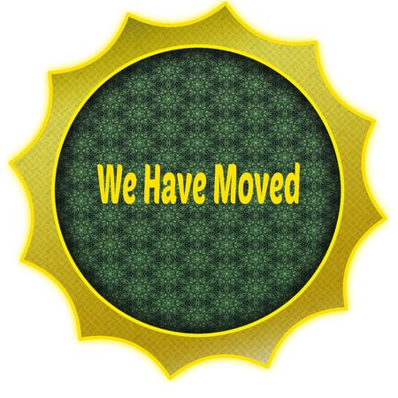 Golden badge with WE HAVE MOVED text. Illustration graphic design concept image