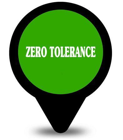 ZERO TOLERANCE on green location pointer graphic. Illustration