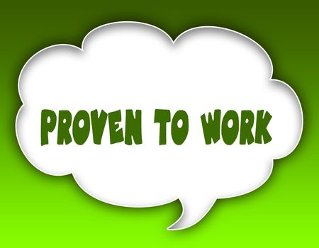 PROVEN TO WORK message on speech cloud graphic. Green background. Illustration