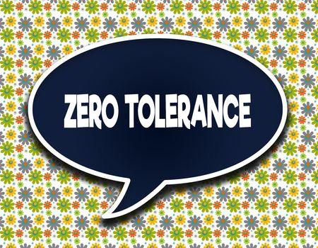 Dark blue word balloon with ZERO TOLERANCE text message. Flowers wallpaper background. Illustration Stock Photo