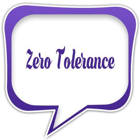 Violet square speech bubble with ZERO TOLERANCE text message. Illustration