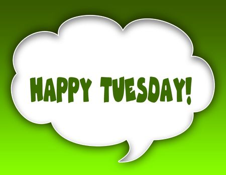 HAPPY TUESDAY   message on speech cloud graphic. Green background. Illustration