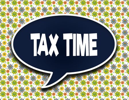 Dark blue word balloon with TAX TIME text message. Flowers wallpaper background. Illustration