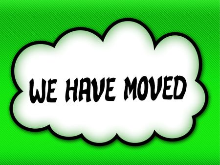 Comic style cloud with WE HAVE MOVED writing on bright green background. Illustration