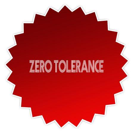 ZERO TOLERANCE on red sticker label. Illustration graphic design concept image
