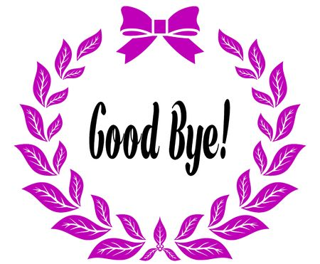 GOOD BYE   with pink laurels ribbon and bow. Illustration concept