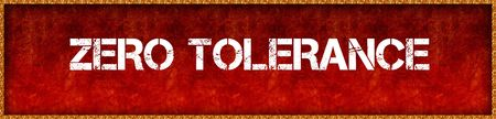 Distressed font text ZERO TOLERANCE on red grunge board background. Illustration Stock Photo