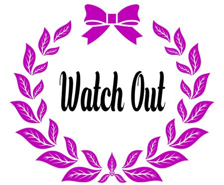 WATCH OUT with pink laurels ribbon and bow. Illustration concept