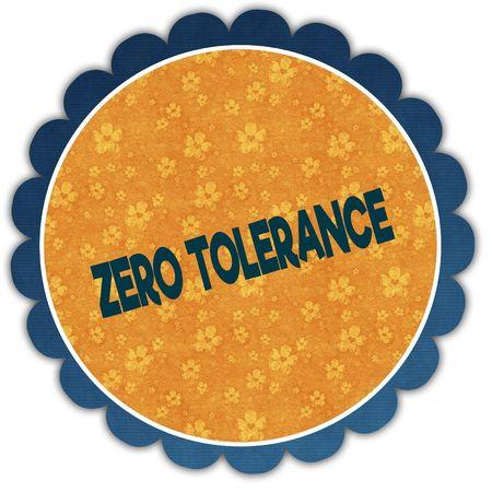 ZERO TOLERANCE text on flower label. Illustration graphic design concept image
