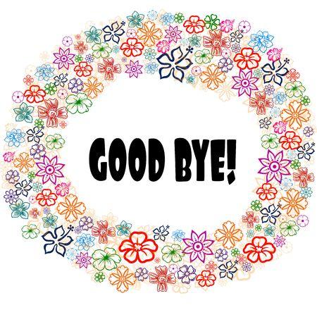 GOOD BYE   in floral frame. Illustration graphic concept image