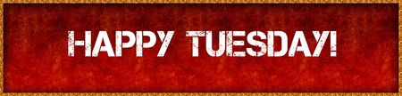 Distressed font text HAPPY TUESDAY   on red grunge board background. Illustration Stock Photo