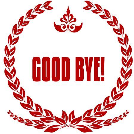 GOOD BYE   red laurels badge. Illustration image concept