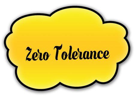 ZERO TOLERANCE handwritten on yellow cloud with white background. Illustration