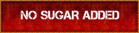 Distressed font text NO SUGAR ADDED on red grunge board background. Illustration